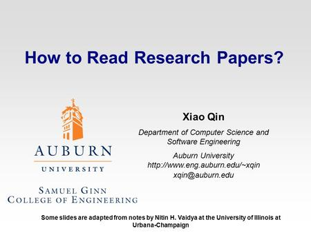 How to Read Research Papers? Xiao Qin Department of Computer Science and Software Engineering Auburn University