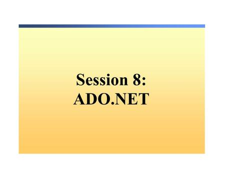 Session 8: ADO.NET. Overview Overview of ADO.NET What is ADO.NET? Using Namespaces The ADO.NET Object Model What is a DataSet? Accessing Data with ADO.NET.