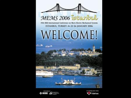 19th IEEE MEMS 2006 Conference, Istanbul, TURKEY MEMS 2006 Abstracts Acceptance Ratio: 30 %