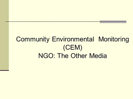 Community Environmental Monitoring (CEM)‏ NGO: The Other Media.