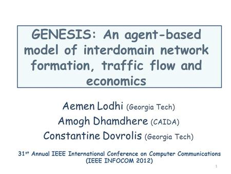 GENESIS: An agent-based model of interdomain network formation, traffic flow and economics Aemen Lodhi (Georgia Tech) Amogh Dhamdhere (CAIDA) Constantine.