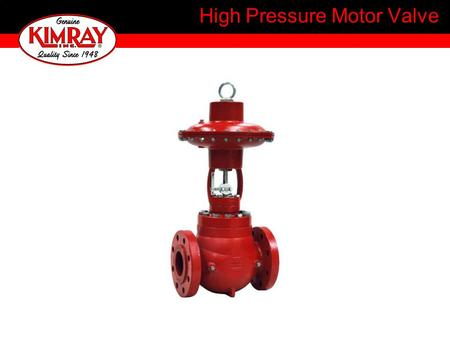 "High Pressure Motor Valve. High Pressure: 1"" & 2"" Screwed connection rated to 4000 psi standard. Can be rated up to 6000 psi. Motor: One that imparts."