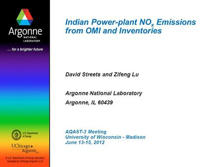 Indian Power-plant NO x Emissions from OMI and Inventories David Streets and Zifeng Lu Argonne National Laboratory Argonne, IL 60439 AQAST-3 Meeting University.