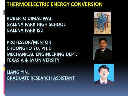 Thermoelectric Energy Conversion Roberto Dimaliwat, Galena Park High School Galena Park ISD Professor/mentor Choongho Yu, PH.D Mechanical Engineering.