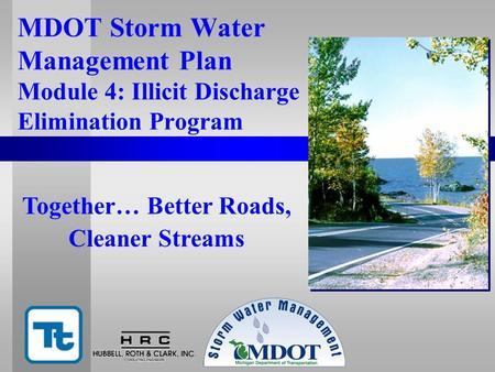MDOT Storm Water Management Plan Module 4: Illicit Discharge Elimination Program Together… Better Roads, Cleaner Streams.