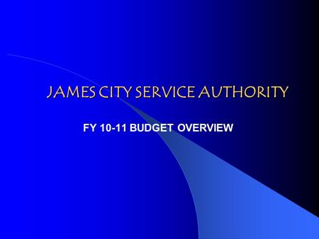 JAMES CITY SERVICE AUTHORITY FY 10-11 BUDGET OVERVIEW.