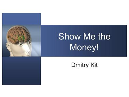 Show Me the Money! Dmitry Kit. Outline Overview Reinforcement Learning Other Topics Conclusions.