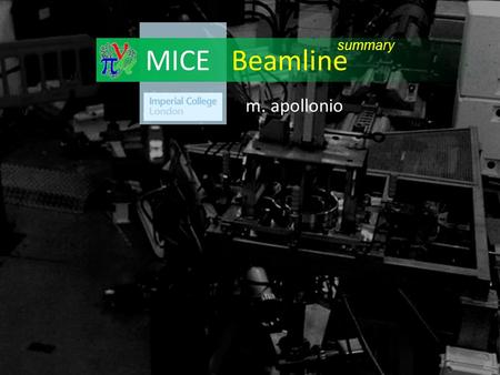 M. apollonio MICE Beamline summary. - Beamline parallel session (June 1 st ): - envisaged goals (Alain) - assess readiness of the line magnet status (Ken)