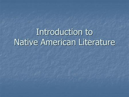 Introduction to Native American Literature. Background It is thought that the first Native Americans arrived in what is now the US approximately 20-30,000.