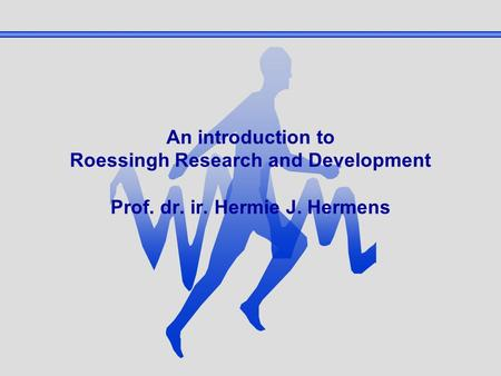 An introduction to Roessingh Research and Development Prof. dr. ir. Hermie J. Hermens.