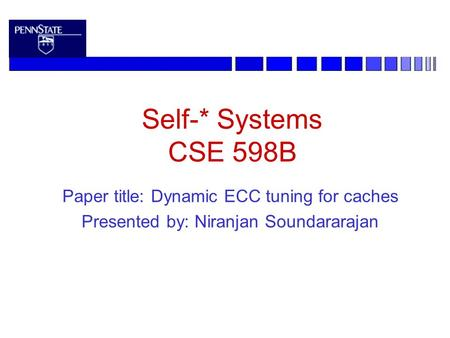 Self-* Systems CSE 598B Paper title: Dynamic ECC tuning for caches Presented by: Niranjan Soundararajan.