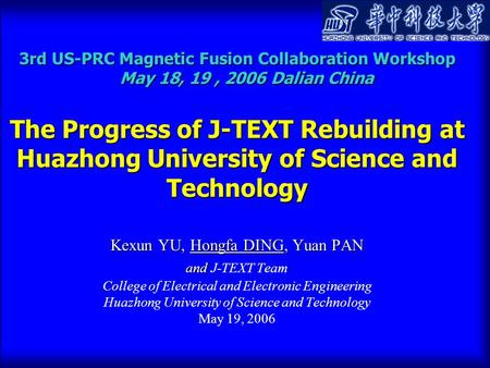 3rd US-PRC Magnetic Fusion Collaboration Workshop May 18, 19, 2006 Dalian China The Progress of J-TEXT Rebuilding at Huazhong University of Science and.