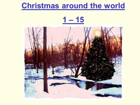 Christmas around the world 1 – 15. 1) Which country says Merry Christmas as 'God Jul' A Italy B Sweden C Mexico.