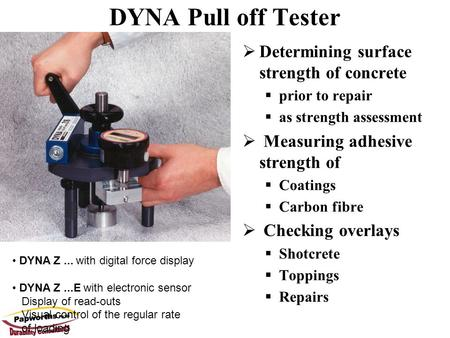 DYNA Z... with digital force display DYNA Z...E with electronic sensor Display of read-outs Visual control of the regular rate of loading DYNA Pull off.