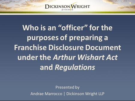 "Who is an ""officer"" for the purposes of preparing a Franchise Disclosure Document under the Arthur Wishart Act and Regulations Presented by Andrae Marrocco."