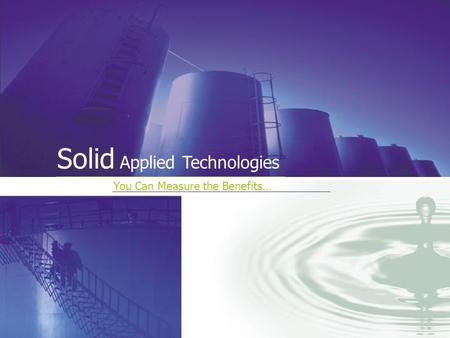 You Can Measure the Benefits… Solid Applied Technologies.