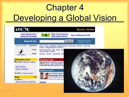 Chapter 4 Developing a Global Vision. Global Vision Recognize and react to international marketing opportunities Be aware of threats from foreign competitors.