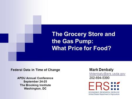Federal Data in Time of Change APDU Annual Conference September 24-25 The Brooking Institute Washington, DC The Grocery Store and the Gas Pump: What Price.