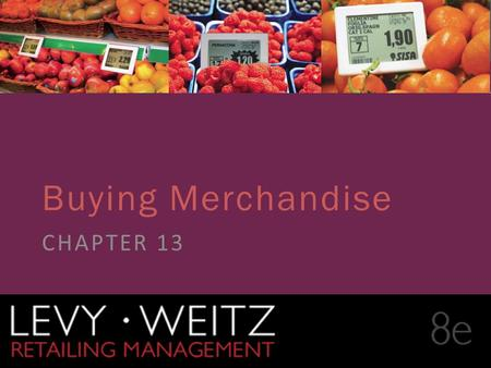 Retailing Management 8e© The McGraw-Hill Companies, All rights reserved. 13 - 1 CHAPTER 2CHAPTER 1CHAPTER 13 Buying Merchandise CHAPTER 13.