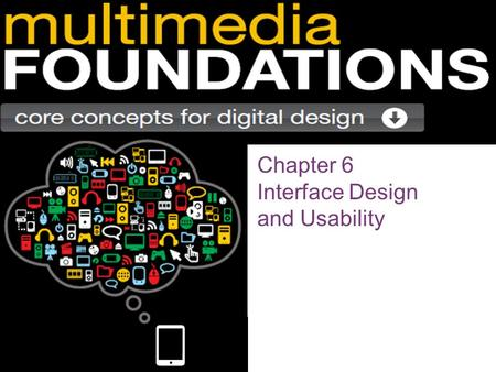 Chapter 6 Interface Design and Usability. Interactivity Interactivity:  A defining characteristic of multimedia interfaces  Implies both interaction.