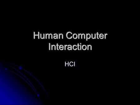 Human Computer Interaction HCI. In the last 20 years, the introduction of the graphical user interface (GUI) has revolutionised the ways in which users.