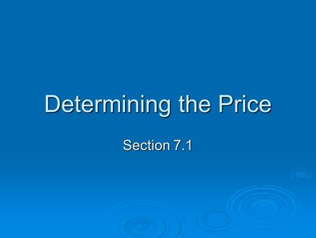 Determining the Price Section 7.1. Determining the Price There are two key factors that determine price: 1. The cost of doing business 2. The profit the.