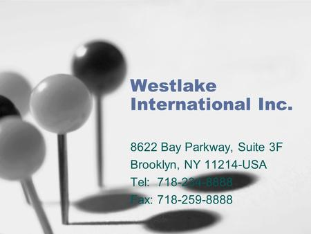 Westlake International Inc. 8622 Bay Parkway, Suite 3F Brooklyn, NY 11214-USA Tel: 718-234-8888 Fax: 718-259-8888.