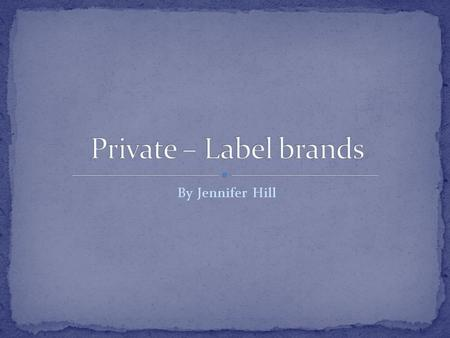 By Jennifer Hill. Private – Label brands, also called store brands, house brands, or own brands, are products developed by retailers. In many cases, retailers.