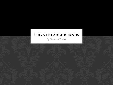 By Shannon Franke. Private label brands are products developed by retailers. In many cases, retailers develop the design and specifications for their.