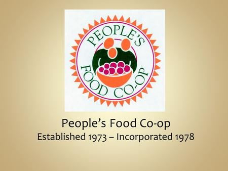 People's Food Co-op Established 1973 – Incorporated 1978.