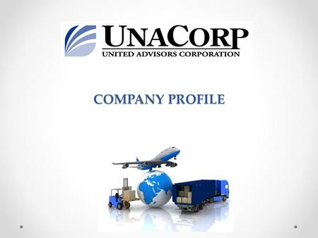 COMPANY PROFILE. Introduction UNACORP is a wholesale/distributor of consumer goods specialized in Latin American markets. We are composed by a team of.