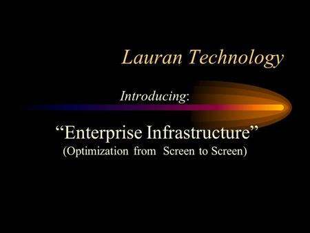 "Lauran Technology Introducing: ""Enterprise Infrastructure"" (Optimization from Screen to Screen)"