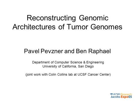 Reconstructing Genomic Architectures of Tumor Genomes Pavel Pevzner and Ben Raphael Department of Computer Science & Engineering University of California,