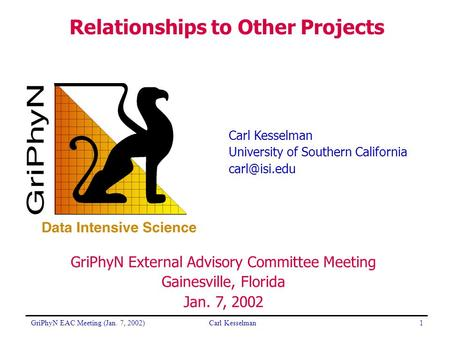 GriPhyN EAC Meeting (Jan. 7, 2002)Carl Kesselman1 University of Southern California GriPhyN External Advisory Committee Meeting Gainesville,