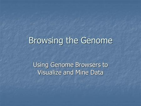 Browsing the Genome Using Genome Browsers to Visualize and Mine Data.
