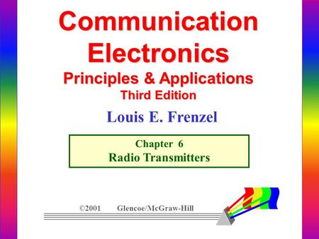 CommunicationElectronics Principles & Applications Third Edition Chapter 6 Radio Transmitters ©2001 Glencoe/McGraw-Hill Louis E. Frenzel.