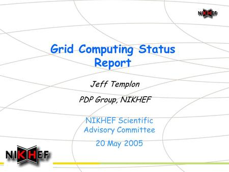 Grid Computing Status Report Jeff Templon PDP Group, NIKHEF NIKHEF Scientific Advisory Committee 20 May 2005.