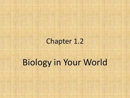 Chapter 1.2 Biology in Your World. Objectives Evaluate the impact of scientific research on the environment. Evaluate the impact of scientific research.