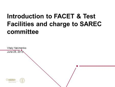 Introduction to FACET & Test Facilities and charge to SAREC committee Vitaly Yakimenko June 25, 2013.