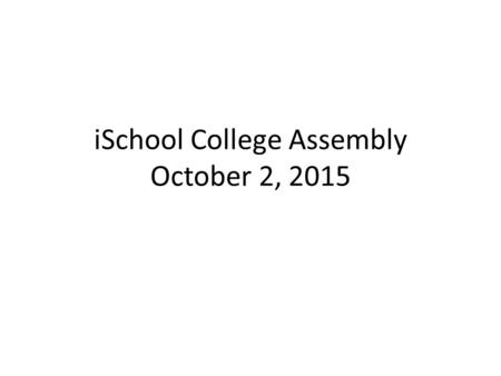 ISchool College Assembly October 2, 2015. MLS Name Change Proposed Motion: – The College Assembly approves the proposal to change the name of the Masters.