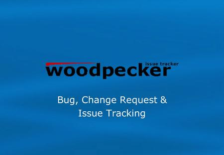 Bug, Change Request & Issue Tracking. Woodpecker IT is designed for recording and tracking issues, within a freely defined workflow. Woodpecker IT does.