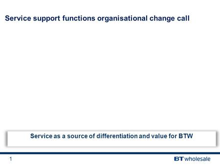1 Service as a source of differentiation and value for BTW Service support functions organisational change call.