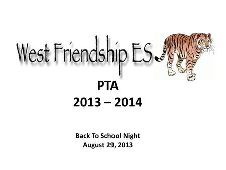 PTA 2013 – 2014 Back To School Night August 29, 2013.