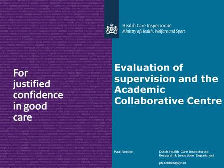 Paul RobbenDutch Health Care Inspectorate Research & Innovation Department Evaluation of supervision and the Academic Collaborative Centre.