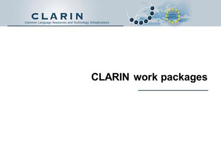 CLARIN work packages. Conference Place yyyy-mm-dd www.clarin.eu.