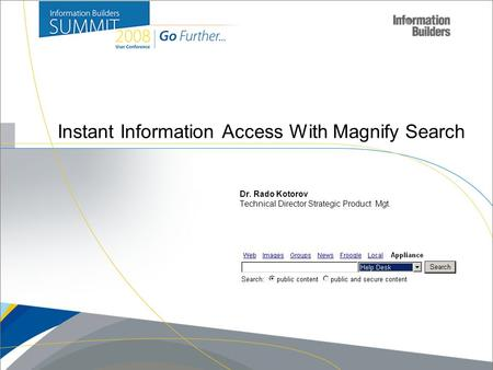 Instant Information Access With Magnify Search Dr. Rado Kotorov Technical Director Strategic Product Mgt.
