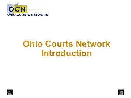 Ohio Courts Network Introduction. 2 What is the OCN? Play Audio.