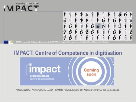 IMPACT is supported by the European Community under the FP7 ICT Work Programme. The project is coordinated by the National Library of the Netherlands.
