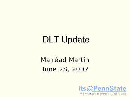 DLT Update Mairéad Martin June 28, 2007. DLT Infrastructure 1.Annual Lifecycle –170 DLT public workstations; 200 Library workstations, laptops, 17 printers.