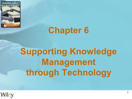 Chapter 6 Supporting Knowledge Management through Technology